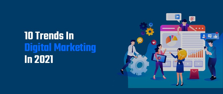 10 trends in digital marketing in 2021
