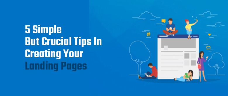 5 Simple but Crucial tips In Creating Your Landing Pages