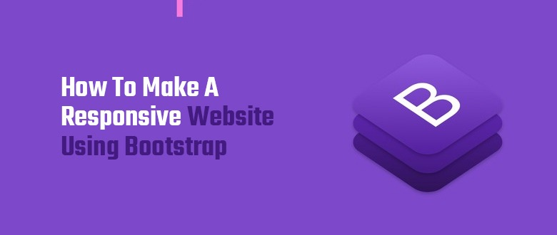 How to Make a Responsive Website Using Bootstrap